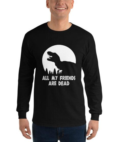 T-Rex All My Friends Are Dead Men's Long Sleeve Shirt