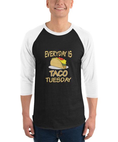 Everyday is Taco Tuesday 3/4 sleeve raglan shirt