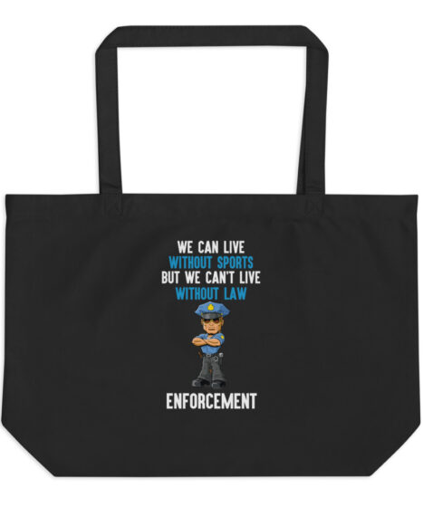 We Can't Live Without Law Enforcement Large organic tote bag