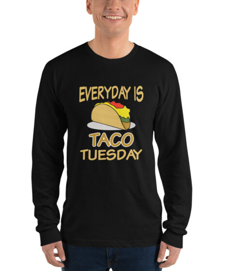 Everyday is Taco Tuesday Long sleeve t-shirt