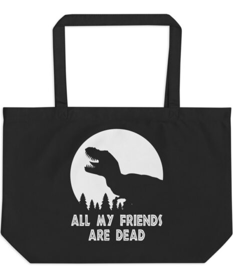 T-Rex All My Friends Are Dead Large organic tote bag