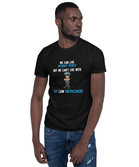 We Cant Live Without Law Enforcement Short-Sleeve Unisex T-Shirt