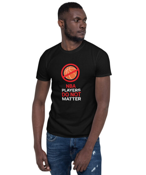 NBA Players Do Not Matter Short-Sleeve Unisex T-Shirt