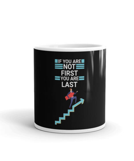 If You Are Not FIrst You Are Last Mug