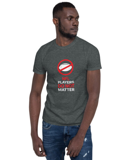 NFL Players Do Not Matter Short-Sleeve Unisex T-Shirt