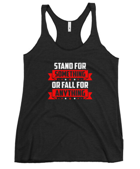 Stand For Something or Fall For Everything Women's Racerback Tank