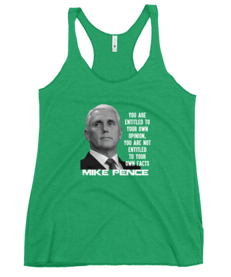 """Mike Pence """"Entitled To Opinions But Not Facts"""" Women's Racerback Tank"""