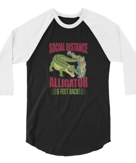 Social Distance Alligator 6 Feet Back 3/4 sleeve raglan shirt