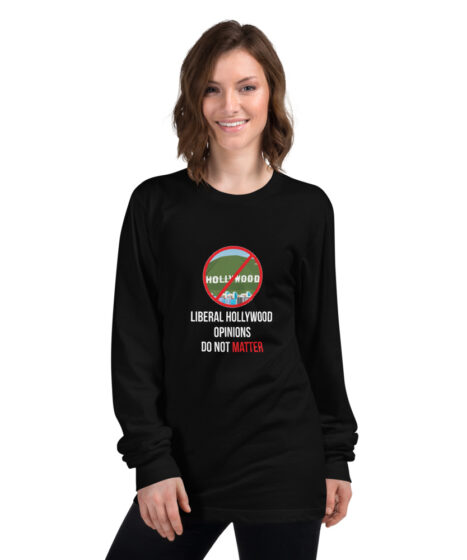 Liberal Hollywood Opinions Don't Matter Long sleeve t-shirt