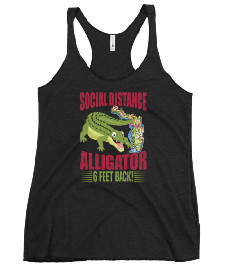 Social Distance Alligator 6 Feet Back Florida Women's Racerback Tank