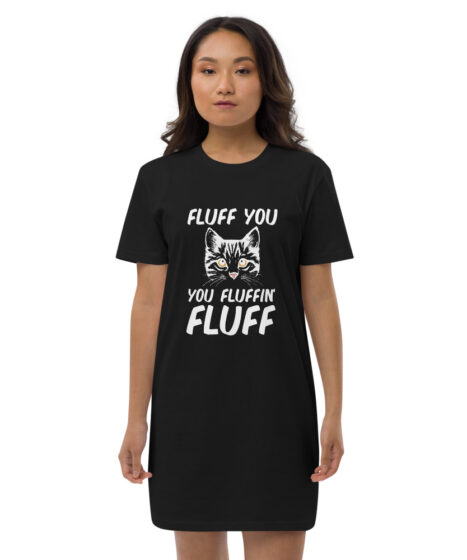 Fluff You You Fluffin Fluff Cat Organic cotton t-shirt dress
