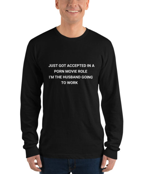 Accepted As Husband Into a Porn Movie Long sleeve t-shirt