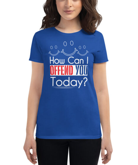 How Can I Offend You Today? Women's short sleeve t-shirt