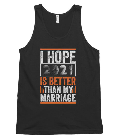 I hope 2021 Is Better Than My Marriage Classic tank top (unisex)