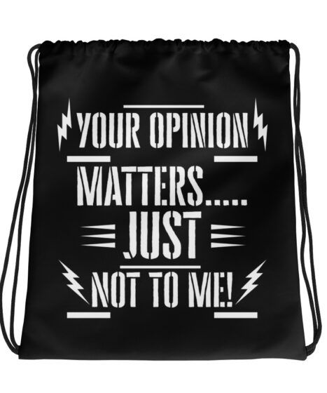 Your Opinion Matters….Just Not To Me Drawstring bag