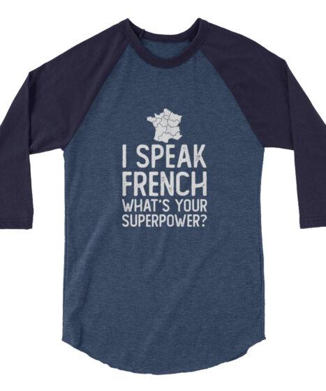I Speak French 3/4 sleeve raglan shirt