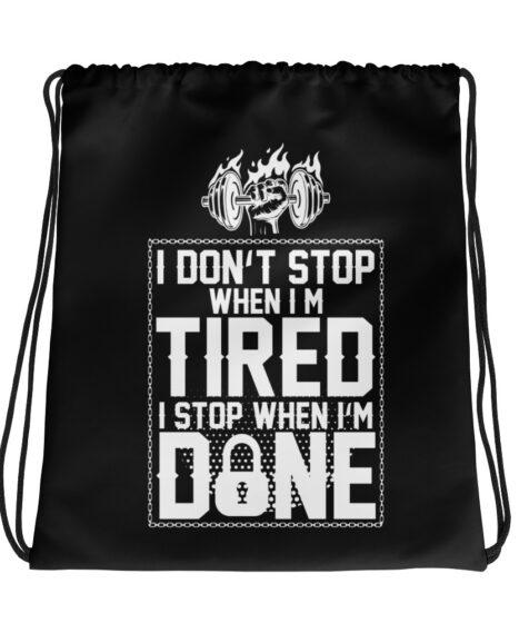I don't Stop When I'm Tired I Stop When I'm Done Drawstring bag