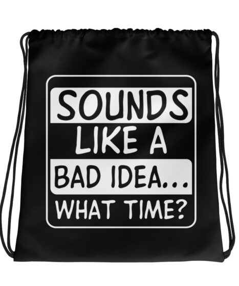 Sounds Like A Bad Idea…What Time? Drawstring bag