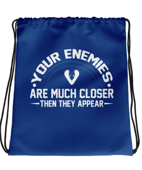 Your Enemies Are Much Closer Then They Appear Drawstring bag