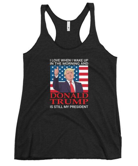 Donald Trump Still My President Women's Racerback Tank