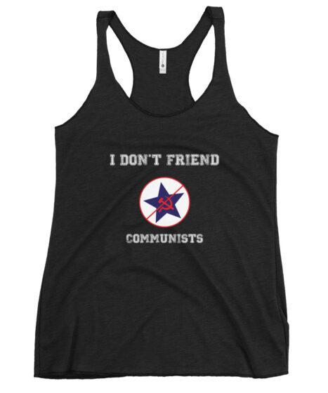 I Don't Friend Communists Women's Racerback Tank