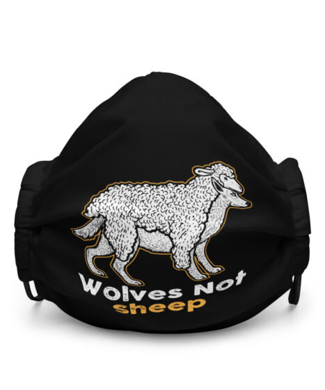 Wolves Not Sheep  Premium face mask