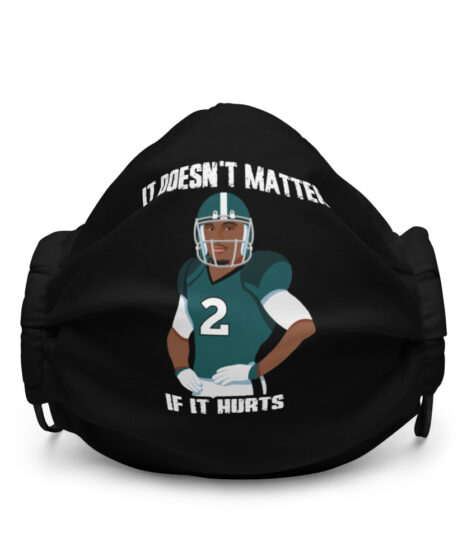 """It Doesn't Matter If It """"Hurts"""" Premium face mask"""