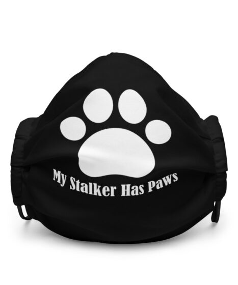 My Stalker Has Paws Premium face mask