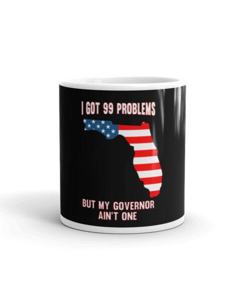 I Got 99 Problems But Governor Ain't One (Ron DeSantis) White Glossy Mug