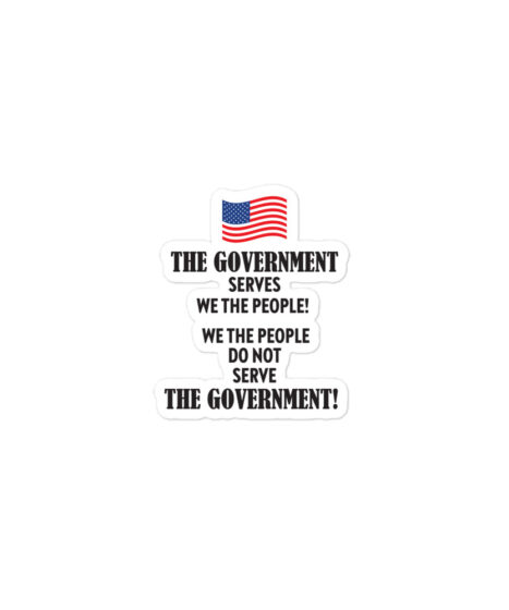 """The Government Serves """"We The People"""" ( USA )Bubble-free stickers"""