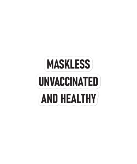 Maskless Unvaccinated and Healthy Bubble-free stickers